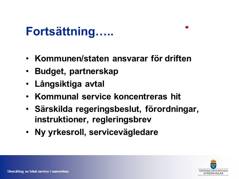 Utveckling av lokal service i samverkan Fortsättning….. Kommunen/staten ansvarar för driften Budget, partnerskap Långsiktiga avtal Kommunal service ko