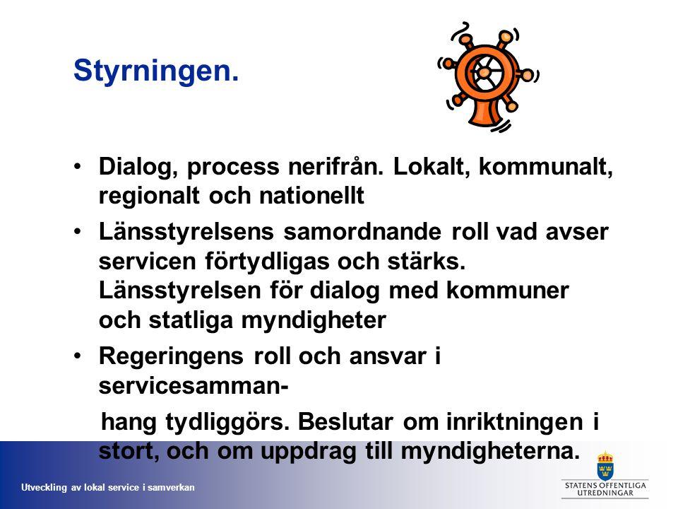 Utveckling av lokal service i samverkan Styrningen. Dialog, process nerifrån. Lokalt, kommunalt, regionalt och nationellt Länsstyrelsens samordnande r