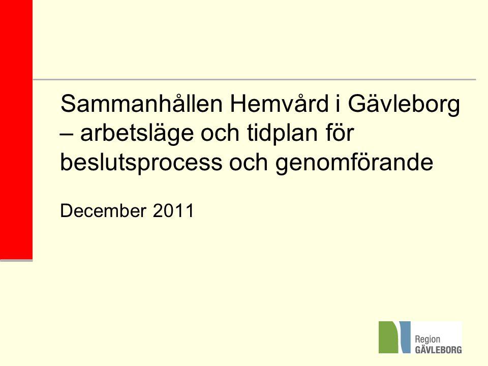 Sammanhållen Hemvård i Gävleborg – arbetsläge och tidplan för beslutsprocess och genomförande December 2011