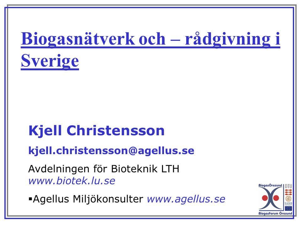 Kjell Christensson kjell.christensson@agellus.se Avdelningen för Bioteknik LTH www.biotek.lu.se  Agellus Miljökonsulter www.agellus.se Biogasnätverk