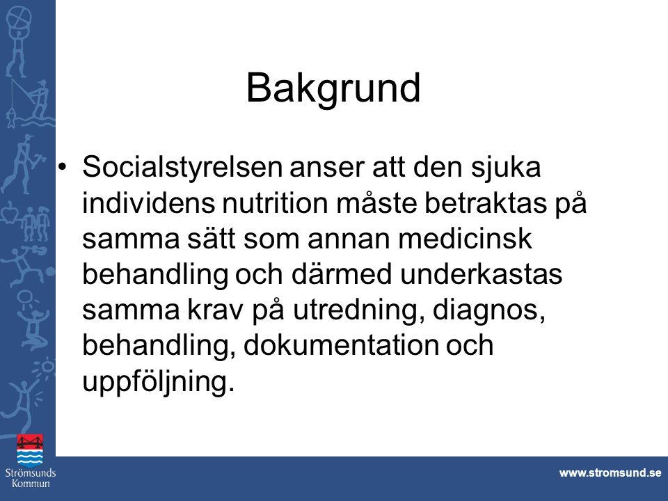 www.stromsund.se Bakgrund Socialstyrelsen anser att den sjuka individens nutrition måste betraktas på samma sätt som annan medicinsk behandling och dä