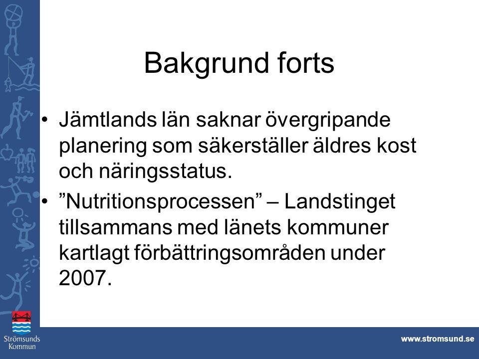 """www.stromsund.se Bakgrund forts Jämtlands län saknar övergripande planering som säkerställer äldres kost och näringsstatus. """"Nutritionsprocessen"""" – La"""