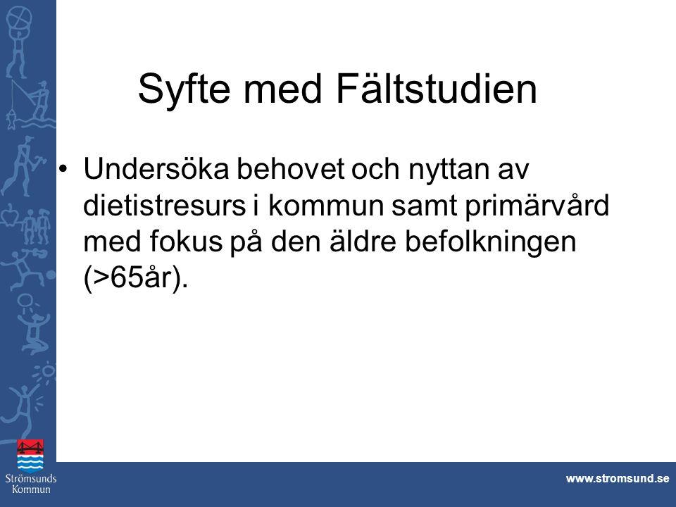 www.stromsund.se Syfte med Fältstudien Undersöka behovet och nyttan av dietistresurs i kommun samt primärvård med fokus på den äldre befolkningen (>65