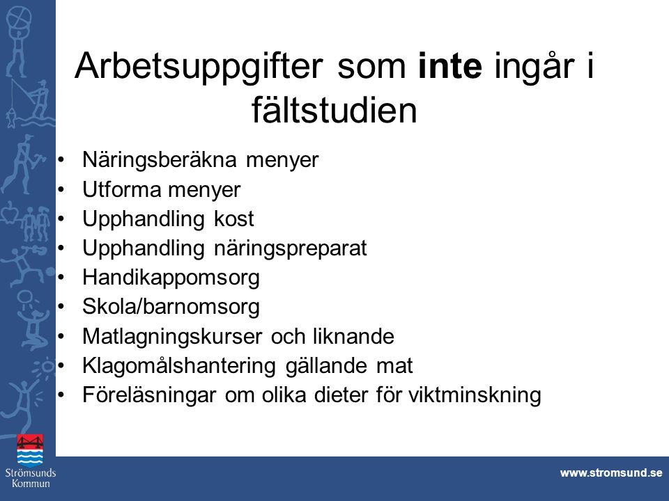 www.stromsund.se Arbetsuppgifter som inte ingår i fältstudien Näringsberäkna menyer Utforma menyer Upphandling kost Upphandling näringspreparat Handik