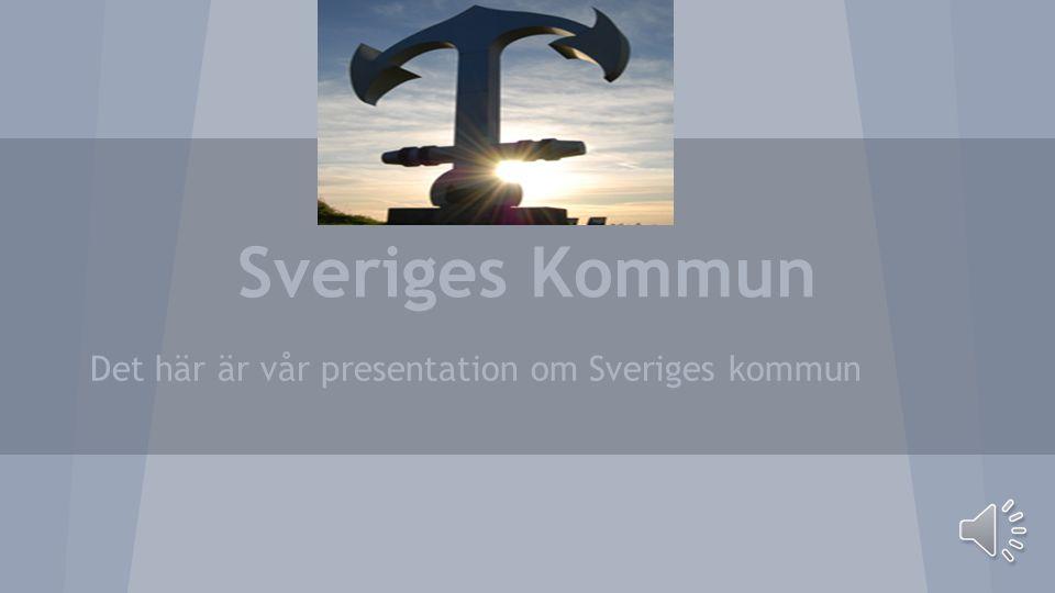 Sveriges Kommun Det här är vår presentation om Sveriges kommun