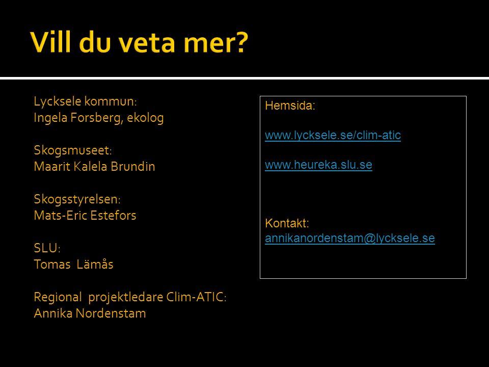 Lycksele kommun: Ingela Forsberg, ekolog Skogsmuseet: Maarit Kalela Brundin Skogsstyrelsen: Mats-Eric Estefors SLU: Tomas Lämås Regional projektledare