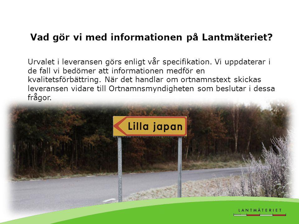 Vad gör vi med informationen på Lantmäteriet. Urvalet i leveransen görs enligt vår specifikation.