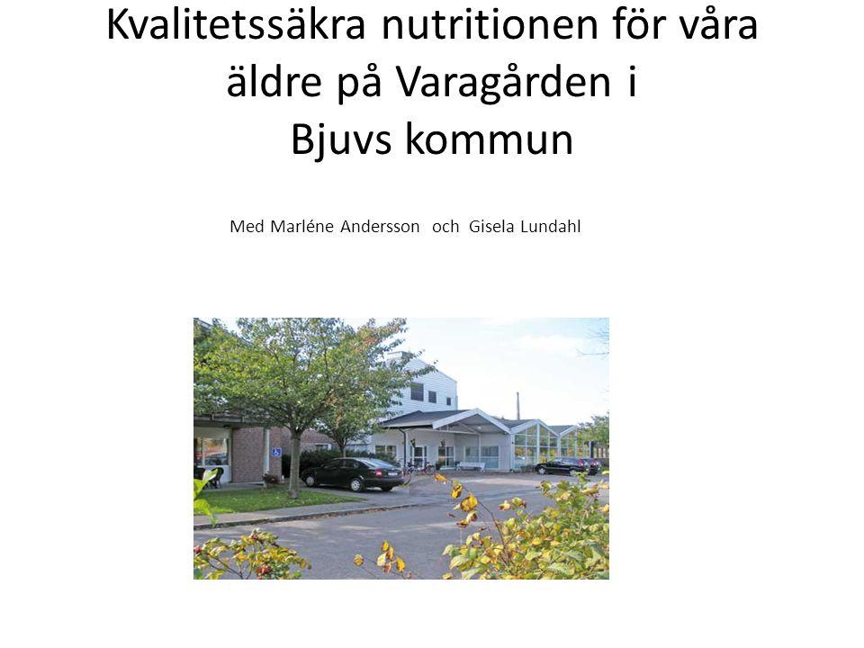 Kvalitetssäkra nutritionen för våra äldre på Varagården i Bjuvs kommun Med Marléne Andersson och Gisela Lundahl