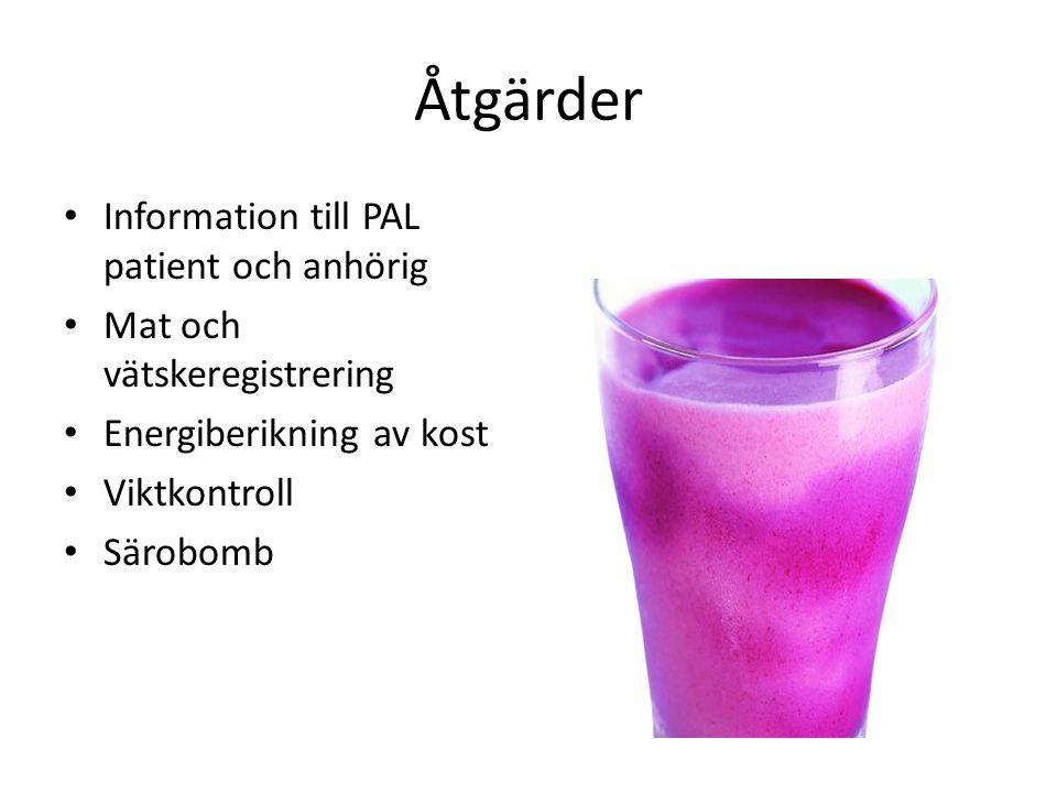 Åtgärder Information till PAL patient och anhörig Mat och vätskeregistrering Energiberikning av kost Viktkontroll Särobomb