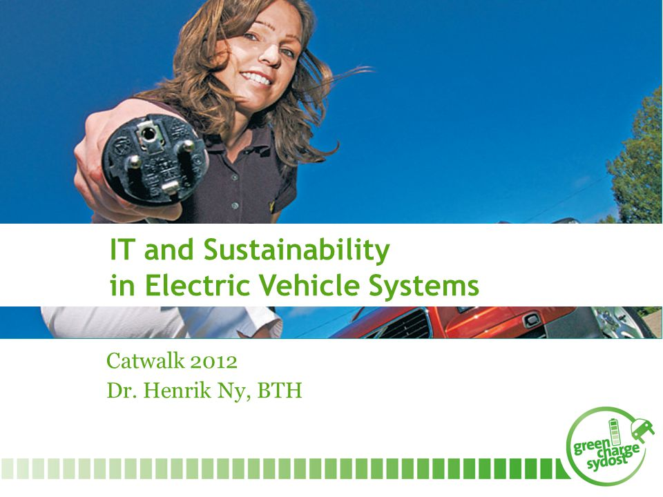 Catwalk 2012 Dr. Henrik Ny, BTH IT and Sustainability in Electric Vehicle Systems