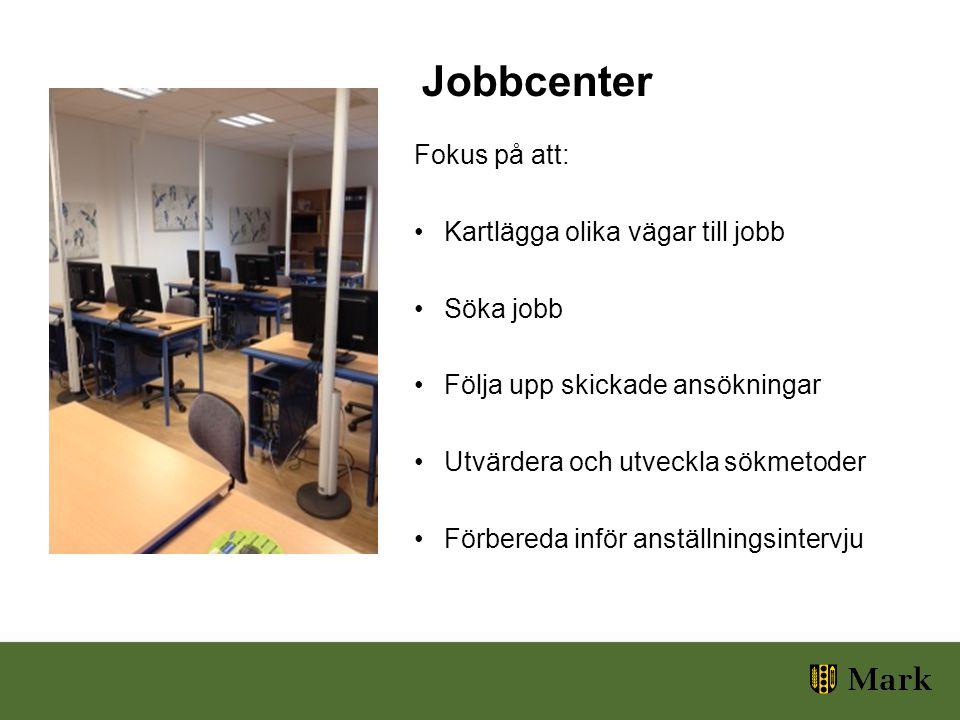 Fokus på att: Kartlägga olika vägar till jobb Söka jobb Följa upp skickade ansökningar Utvärdera och utveckla sökmetoder Förbereda inför anställningsintervju Jobbcenter