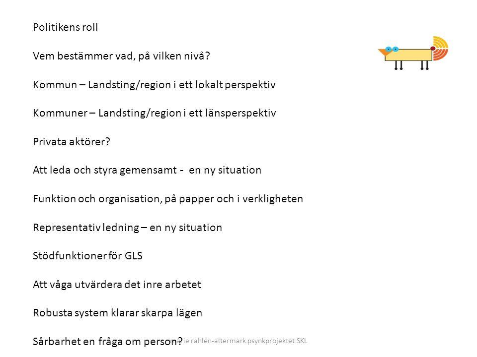 marie rahlén-altermark psynkprojektet SKL Politikens roll Vem bestämmer vad, på vilken nivå? Kommun – Landsting/region i ett lokalt perspektiv Kommune