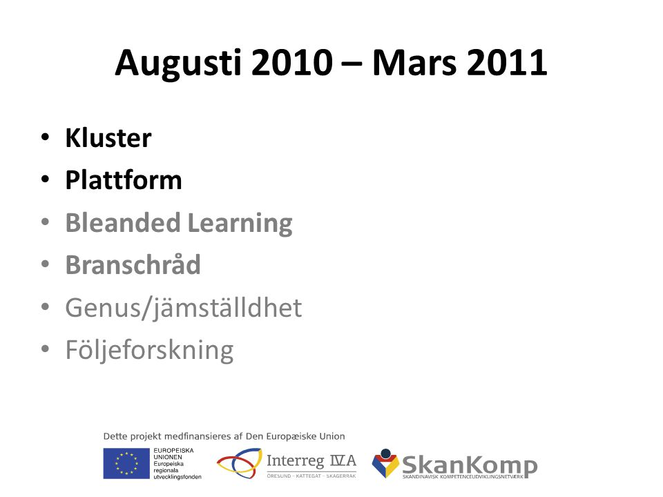 Augusti 2010 – Mars 2011 Kluster Plattform Bleanded Learning Branschråd Genus/jämställdhet Följeforskning