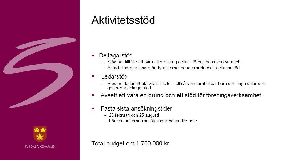 4 Aktivitetsstöd  Deltagarstöd  Stöd per tillfälle ett barn eller en ung deltar i föreningens verksamhet.