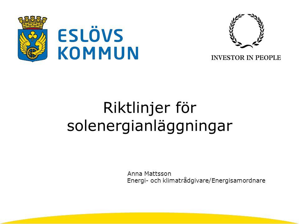 Riktlinjer för solenergianläggningar Anna Mattsson Energi- och klimatrådgivare/Energisamordnare
