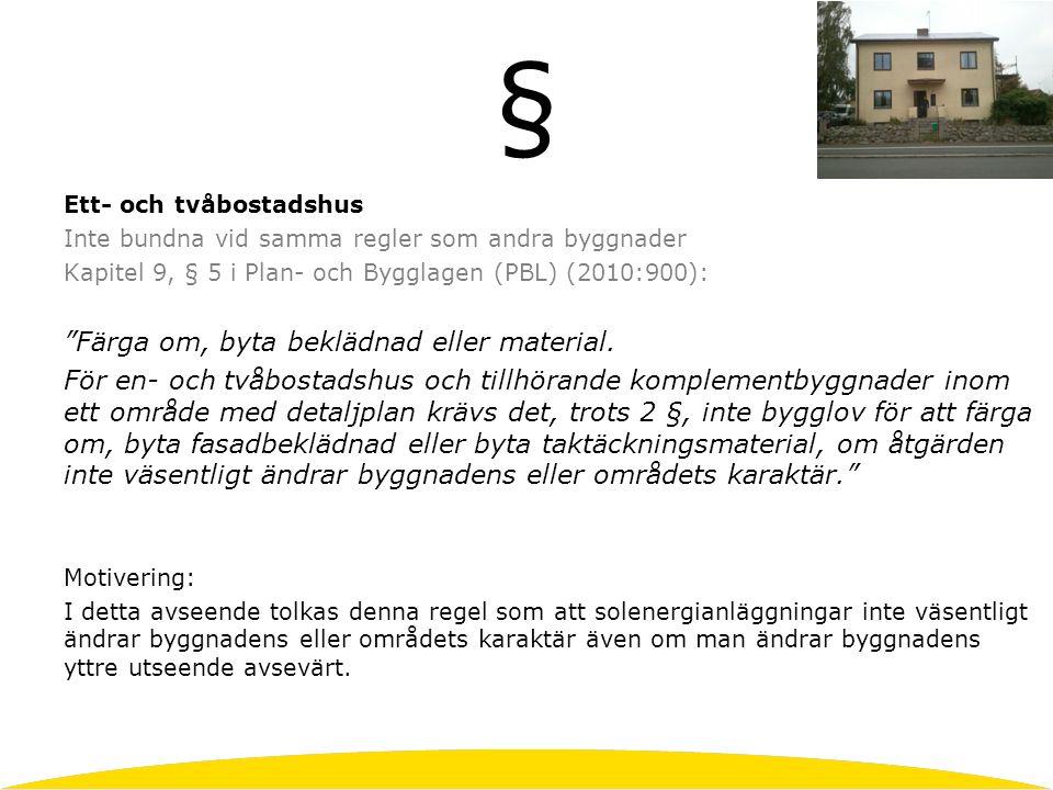 § Ett- och tvåbostadshus Inte bundna vid samma regler som andra byggnader Kapitel 9, § 5 i Plan- och Bygglagen (PBL) (2010:900): Färga om, byta beklädnad eller material.