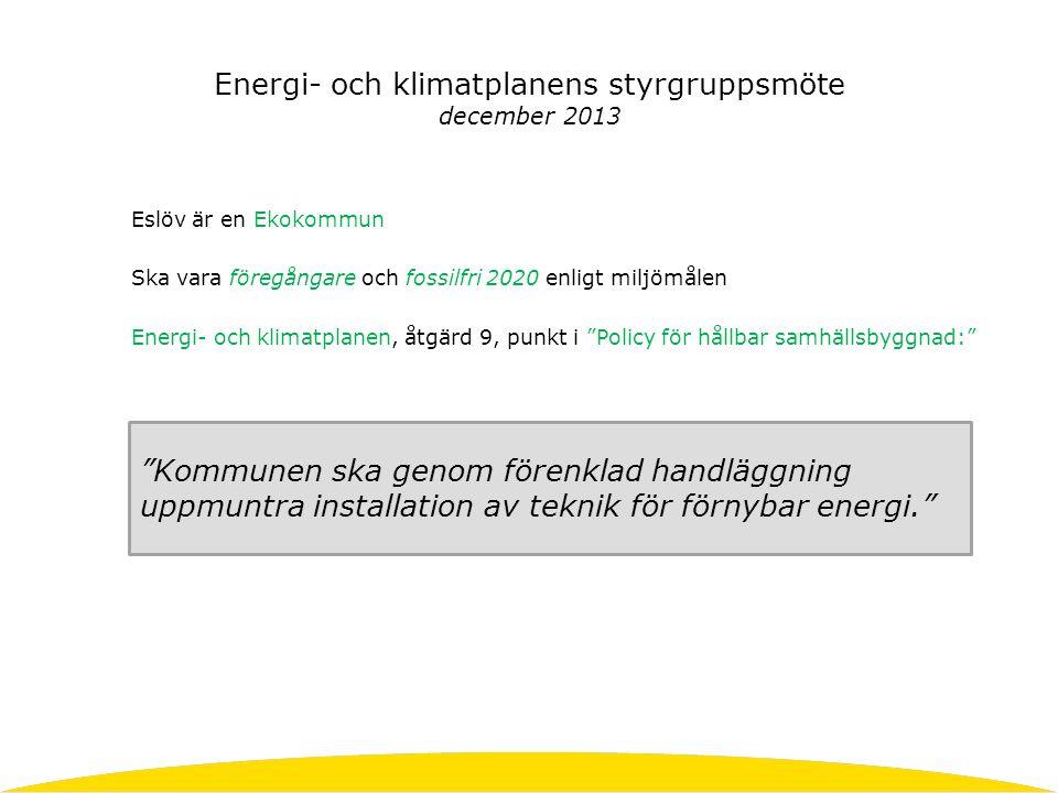Eslöv är en Ekokommun Ska vara föregångare och fossilfri 2020 enligt miljömålen Energi- och klimatplanen, åtgärd 9, punkt i Policy för hållbar samhällsbyggnad: Energi- och klimatplanens styrgruppsmöte december 2013 Kommunen ska genom förenklad handläggning uppmuntra installation av teknik för förnybar energi.