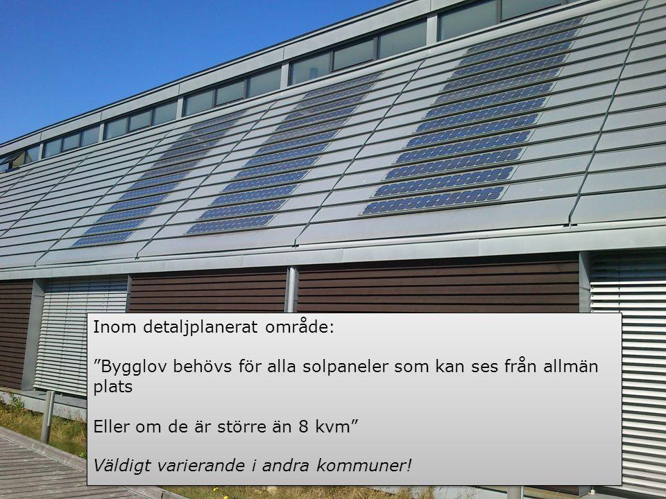 Exempel våren 2014 o Hässleholm, Klippan: Solceller som anläggs tätt mot tak på en- och tvåbostadshus kräver inget bygglov o Kävlinge: Inget bygglov för solcellsanläggning mindre än 15 kvm o Lund: Alla bygglov för solceller går under samma beteckning och debiteras med lägsta avgift o Kristianstad: Inom område med detaljplan krävs bara bygglov för att placera solfångare/solceller, på tak eller vägg, om anläggningen är större än 8 m².