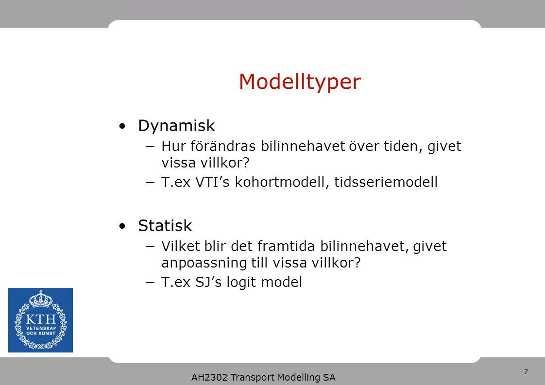 7 AH2302 Transport Modelling SA Modelltyper Dynamisk −Hur förändras bilinnehavet över tiden, givet vissa villkor? −T.ex VTI's kohortmodell, tidsseriem