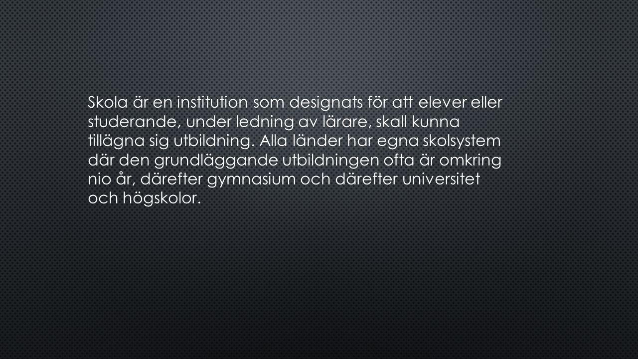 Skola är en institution som designats för att elever eller studerande, under ledning av lärare, skall kunna tillägna sig utbildning.