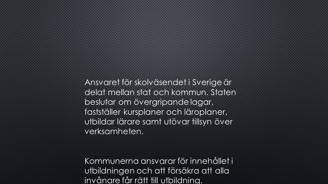 Ansvaret för skolväsendet i Sverige är delat mellan stat och kommun.