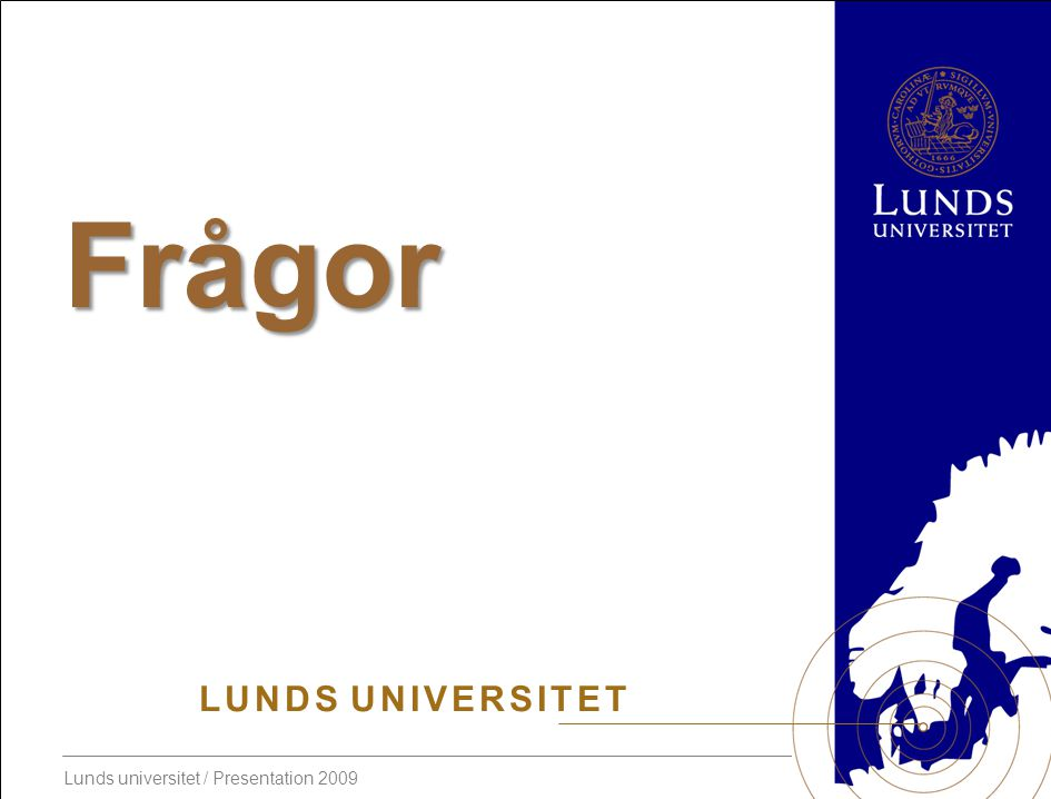 Lunds universitet / Presentation 2009 L U N D S U N I V E R S I T E T Frågor