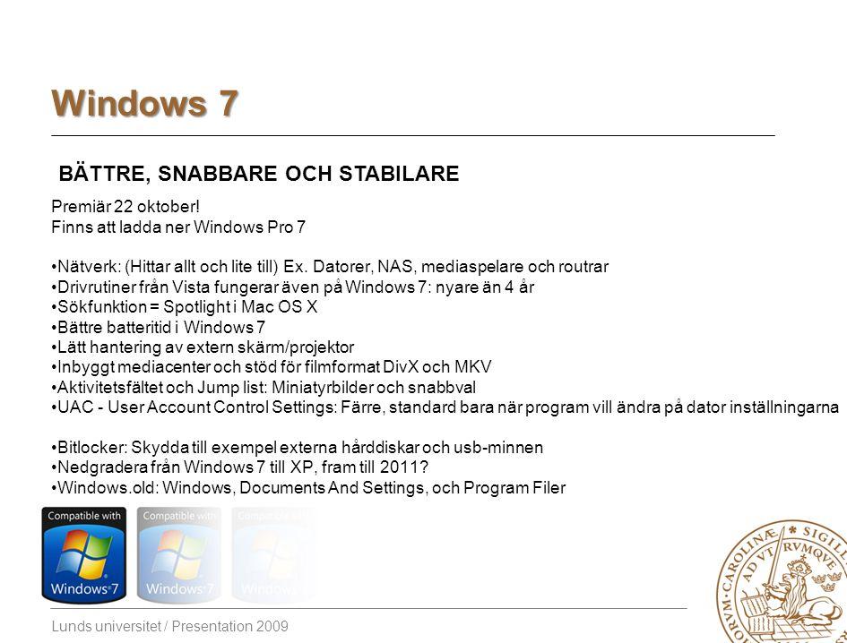 Lunds universitet / Presentation 2009 Windows 7 BÄTTRE, SNABBARE OCH STABILARE Premiär 22 oktober.