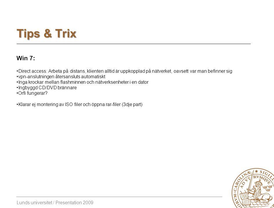 Lunds universitet / Presentation 2009 Tips & Trix Win 7: Direct access: Arbeta på distans, klienten alltid är uppkopplad på nätverket, oavsett var man befinner sig vpn-anslutningen återsansluts automatiskt Inga krockar mellan flashminnen och nätverksenheter i en dator Ingbyggd CD/DVD brännare Orfi fungerar.