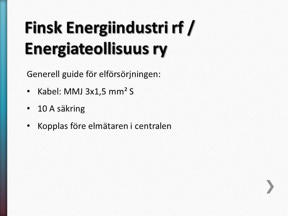 Generell guide för elförsörjningen: Kabel: MMJ 3x1,5 mm² S 10 A säkring Kopplas före elmätaren i centralen