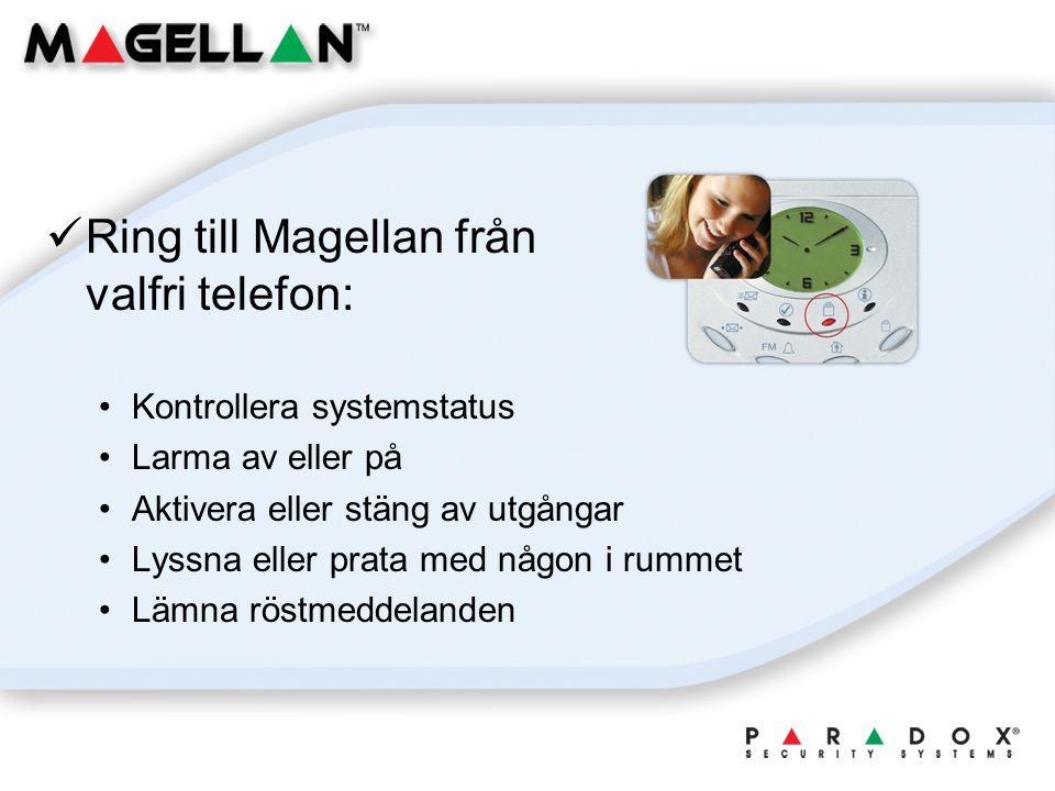Ring till Magellan från valfri telefon: Kontrollera systemstatus Larma av eller på Aktivera eller stäng av utgångar Lyssna eller prata med någon i rummet Lämna röstmeddelanden