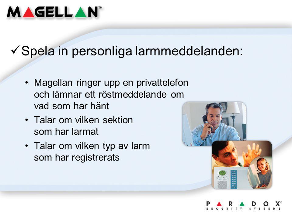 Spela in personliga larmmeddelanden: Magellan ringer upp en privattelefon och lämnar ett röstmeddelande om vad som har hänt Talar om vilken sektion som har larmat Talar om vilken typ av larm som har registrerats
