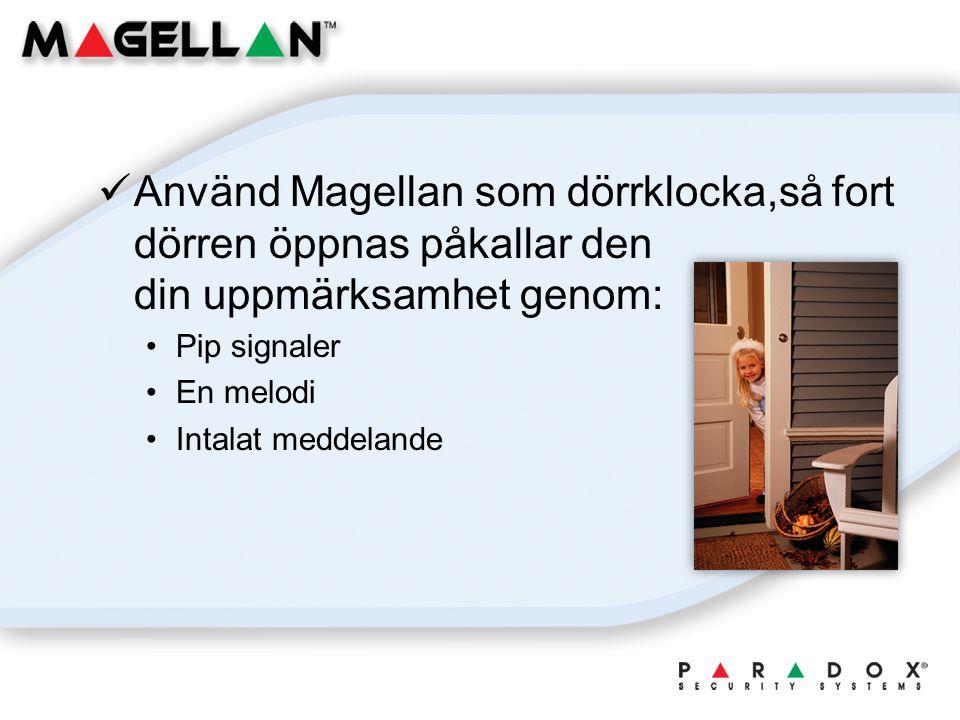 Använd Magellan som dörrklocka,så fort dörren öppnas påkallar den din uppmärksamhet genom: Pip signaler En melodi Intalat meddelande