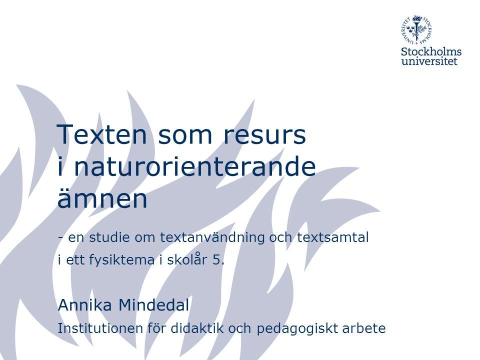 Bakgrund NO-undervisningen är främst muntlig och undersökande Lärobokstexter i NO upplevs som svåra Nedåtgående trend i internationella undersökningar –kunskap i naturvetenskapliga ämnen –läsförståelse Texter i bruk inom NO – en kunskapslucka