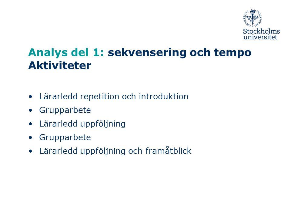 Analys del 1: sekvensering och tempo Aktiviteter Lärarledd repetition och introduktion Grupparbete Lärarledd uppföljning Grupparbete Lärarledd uppföljning och framåtblick
