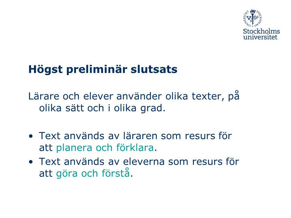 Högst preliminär slutsats Lärare och elever använder olika texter, på olika sätt och i olika grad.