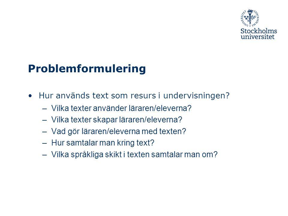 Problemformulering Hur används text som resurs i undervisningen.