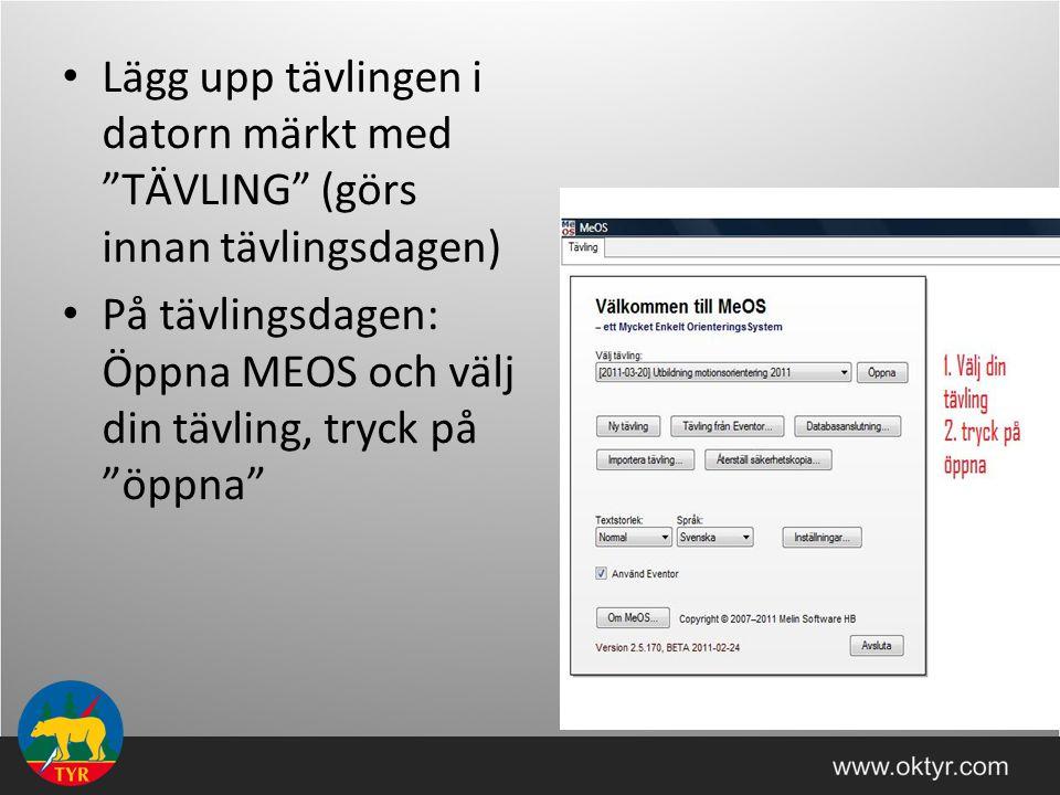 Lägg upp tävlingen i datorn märkt med TÄVLING (görs innan tävlingsdagen) På tävlingsdagen: Öppna MEOS och välj din tävling, tryck på öppna