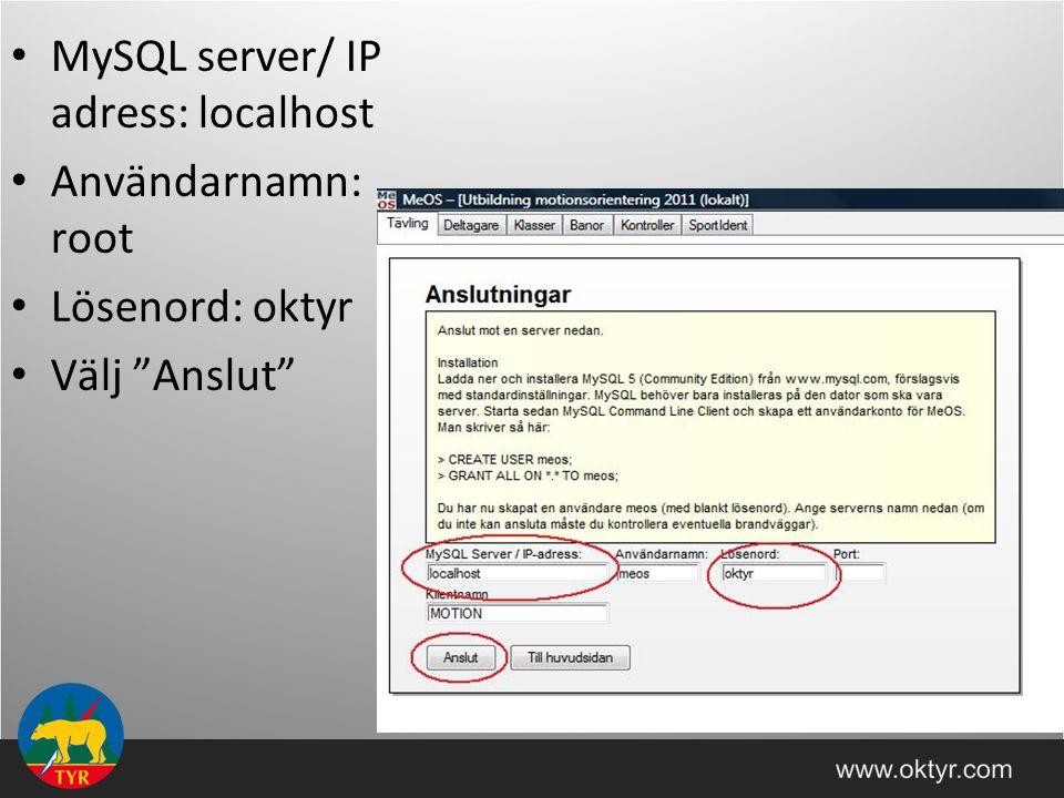 """MySQL server/ IP adress: localhost Användarnamn: root Lösenord: oktyr Välj """"Anslut"""""""