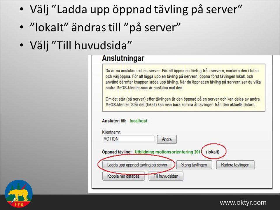 """Välj """"Ladda upp öppnad tävling på server"""" """"lokalt"""" ändras till """"på server"""" Välj """"Till huvudsida"""""""