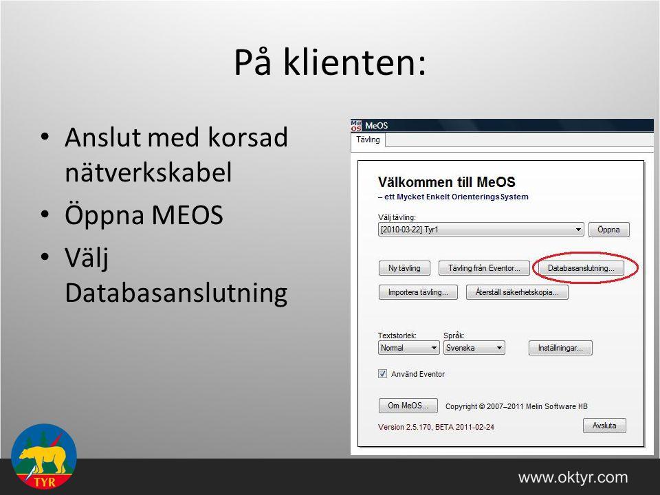 Anslut med korsad nätverkskabel Öppna MEOS Välj Databasanslutning På klienten: