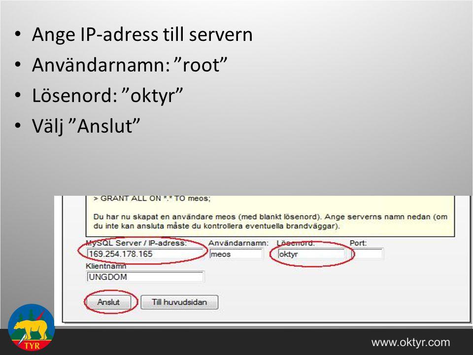 Ange IP-adress till servern Användarnamn: root Lösenord: oktyr Välj Anslut