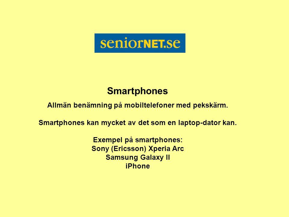 Smartphones Allmän benämning på mobiltelefoner med pekskärm.