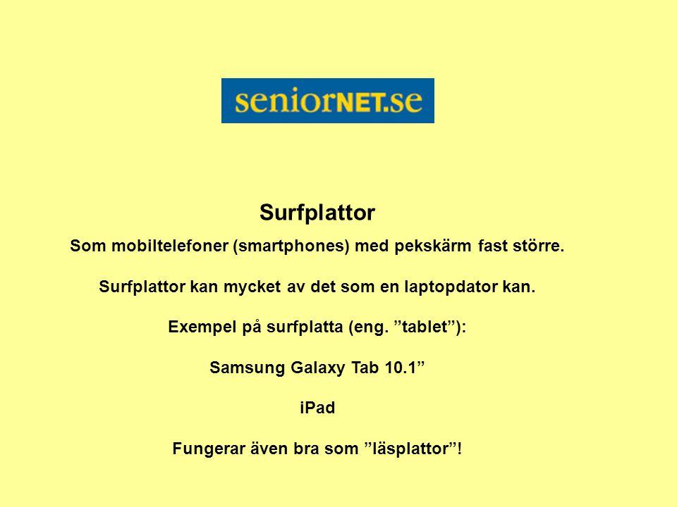 Surfplattor Som mobiltelefoner (smartphones) med pekskärm fast större.