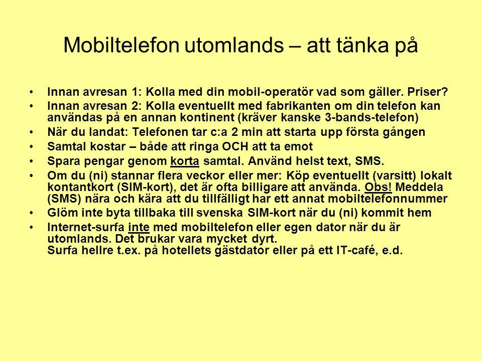 Mobiltelefon utomlands – att tänka på Innan avresan 1: Kolla med din mobil-operatör vad som gäller.