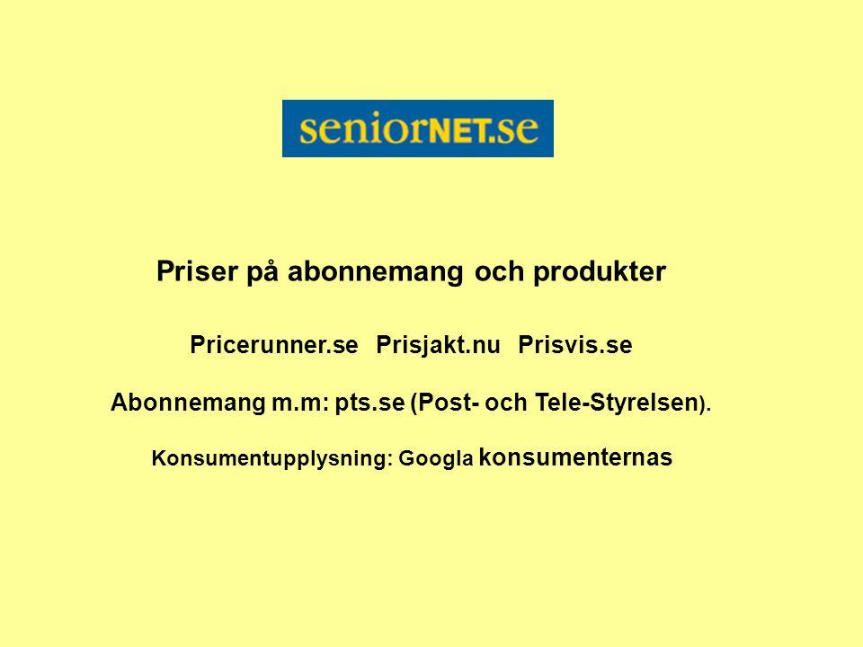 Priser på abonnemang och produkter Pricerunner.se Prisjakt.nu Prisvis.se Abonnemang m.m: pts.se (Post- och Tele-Styrelsen ).