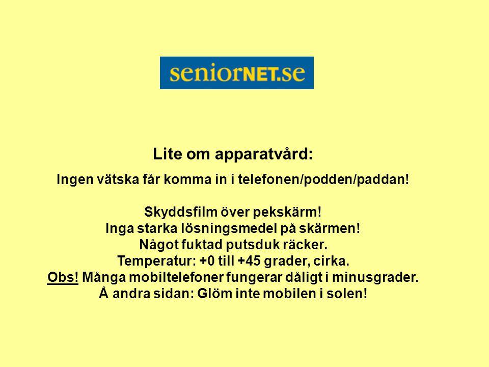 Lite om apparatvård: Ingen vätska får komma in i telefonen/podden/paddan.