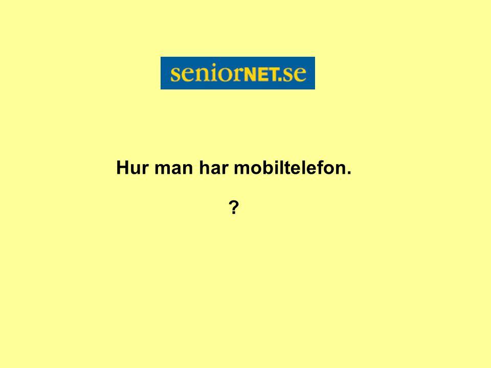 Hur man har mobiltelefon. ?