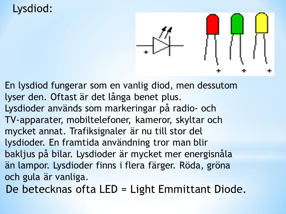 Diod: En diod släpper igenom ström åt bara ena hållet.