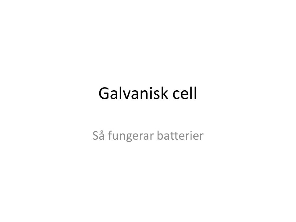 Innehåll 1.Inledning om Galvanisk cellInledning om Galvanisk cell 2.Skapa elektricitetSkapa elektricitet 3.Ett vanligt batteriEtt vanligt batteri 4.SpänningsserienSpänningsserien