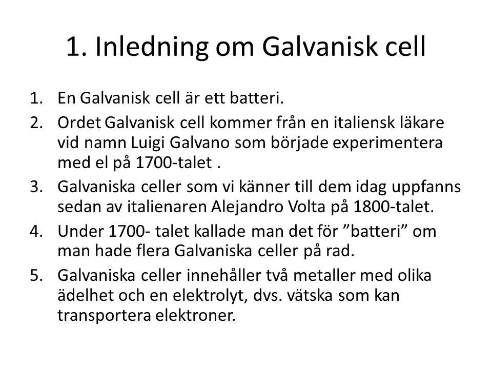 1.Inledning om Galvanisk cell 1.En Galvanisk cell är ett batteri.